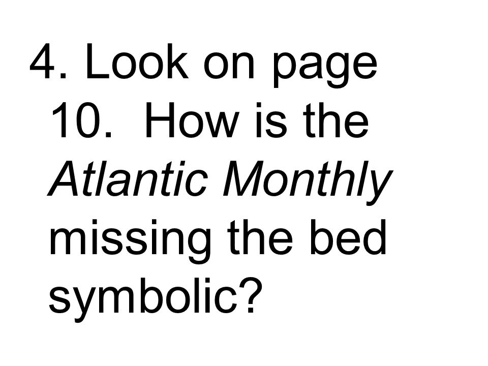 4. Look on page 10. How is the Atlantic Monthly missing the bed symbolic?