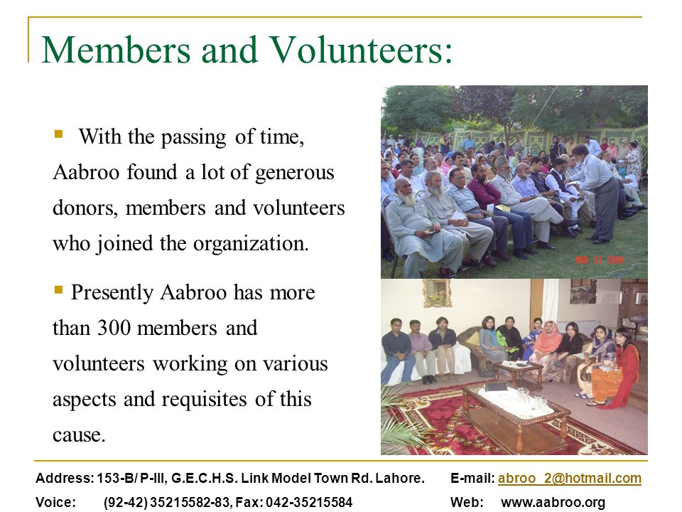 Members and Volunteers:  With the passing of time, Aabroo found a lot of generous donors, members and volunteers who joined the organization.