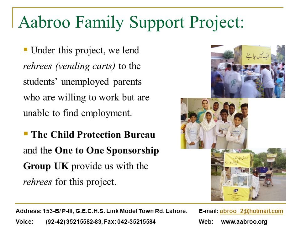 Aabroo Family Support Project:  Under this project, we lend rehrees (vending carts) to the students' unemployed parents who are willing to work but are unable to find employment.