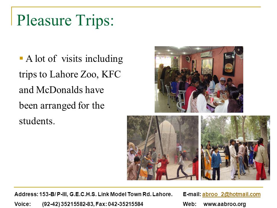 Pleasure Trips:  A lot of visits including trips to Lahore Zoo, KFC and McDonalds have been arranged for the students.
