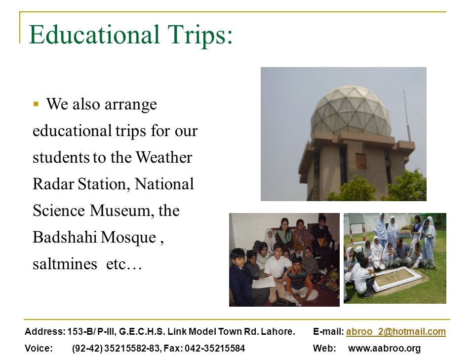 Educational Trips:  We also arrange educational trips for our students to the Weather Radar Station, National Science Museum, the Badshahi Mosque, sa