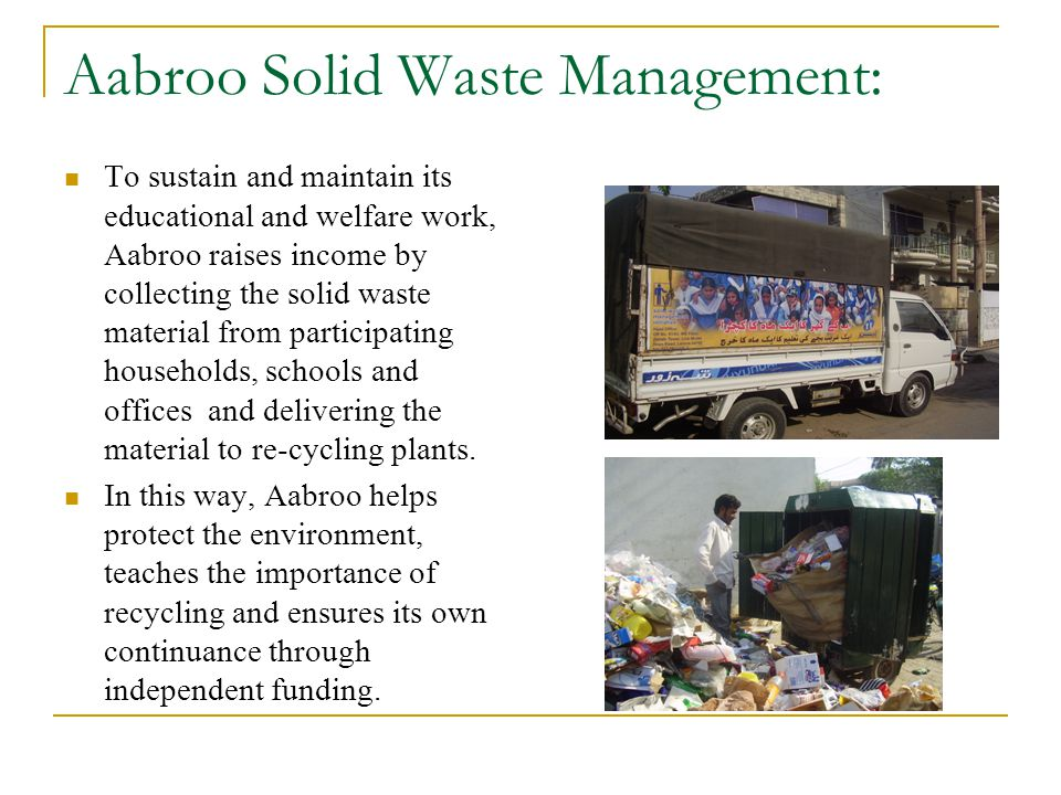 Aabroo Solid Waste Management: To sustain and maintain its educational and welfare work, Aabroo raises income by collecting the solid waste material from participating households, schools and offices and delivering the material to re-cycling plants.