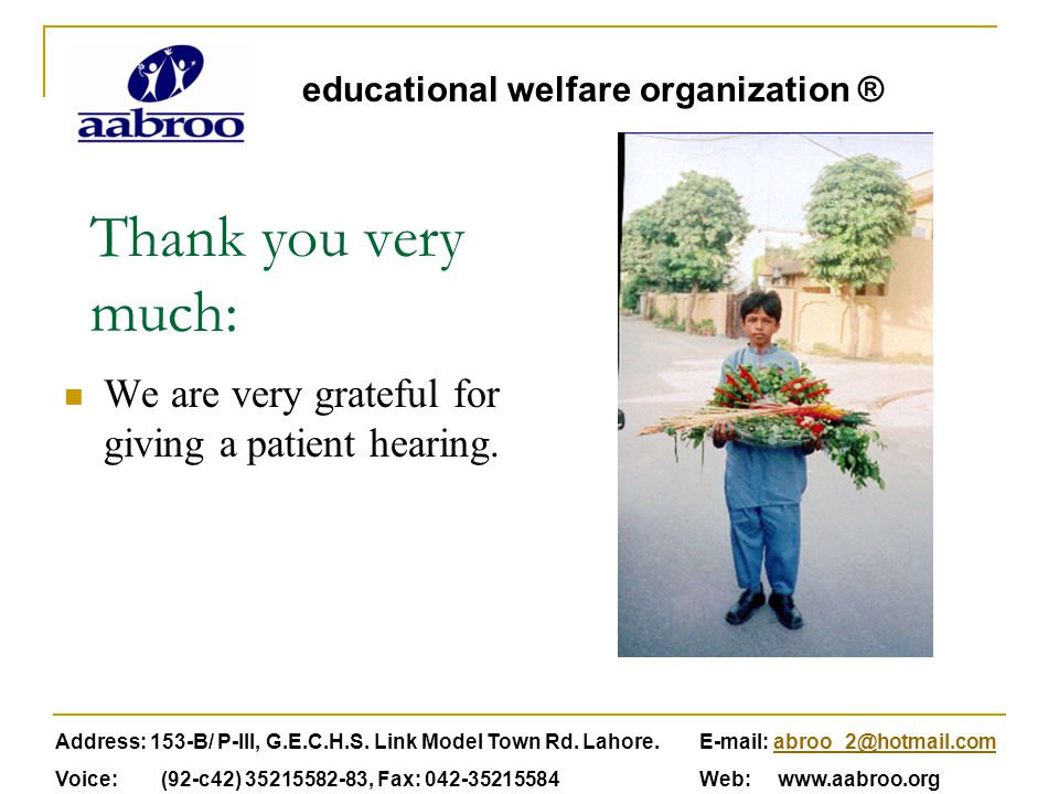 Thank you very much: We are very grateful for giving a patient hearing. educational welfare organization ® Address: 153-B/ P-III, G.E.C.H.S. Link Mode
