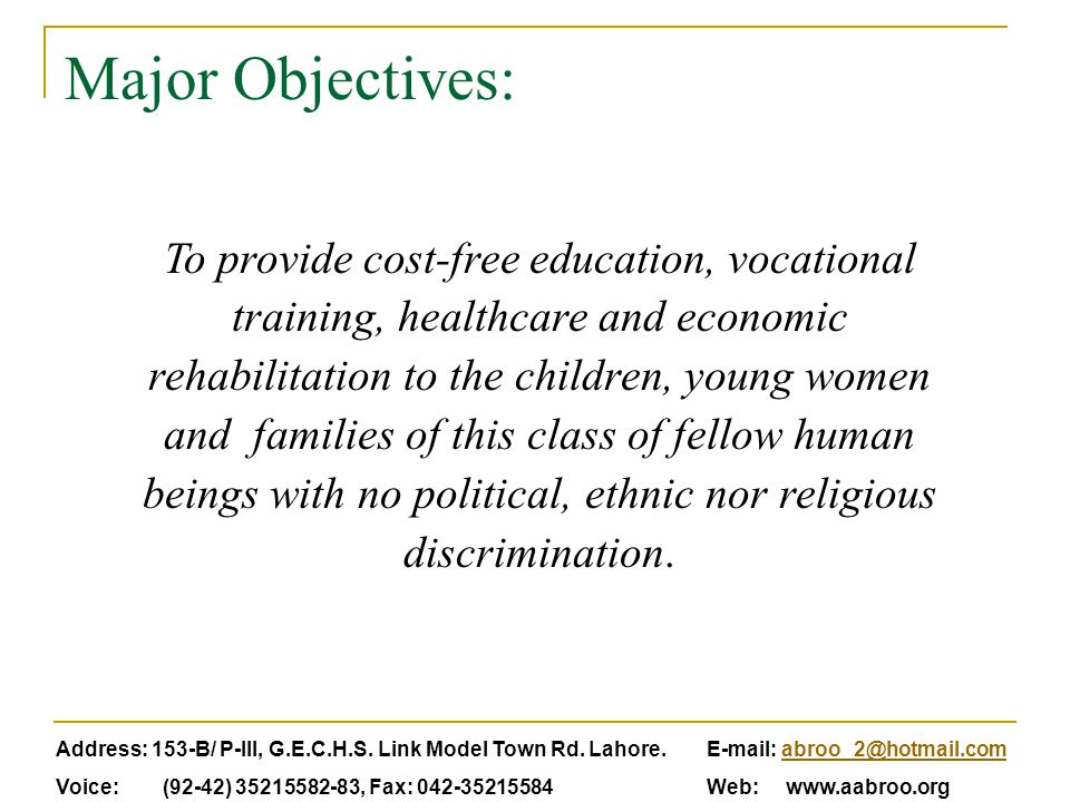 Major Objectives: To provide cost-free education, vocational training, healthcare and economic rehabilitation to the children, young women and familie