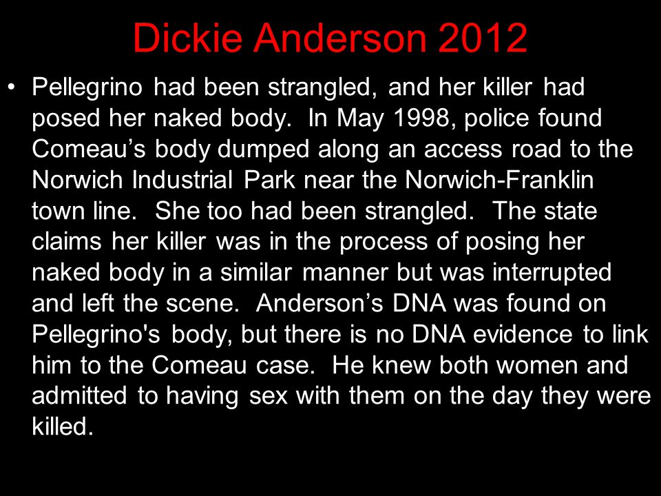 Dickie Anderson 2012 In a second case against, police charged Anderson with killing 29-year-old Michelle Comeau of Norwich in 1998. Anderson was previ