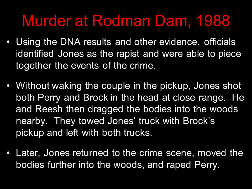 Murder at Rodman Dam, 1988 DNA results Who is most likely guilty of the rape? A. Chris Reesh B. Randall Jones