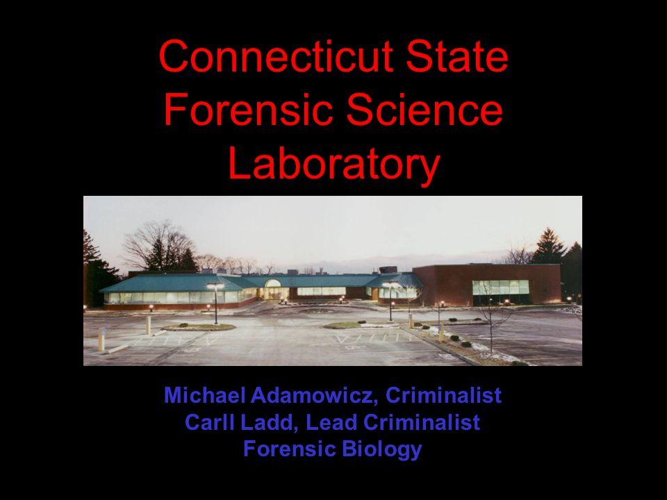 Connecticut State Forensic Science Laboratory Michael Adamowicz, Criminalist Carll Ladd, Lead Criminalist Forensic Biology