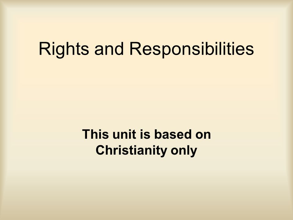 Rights and Responsibilities This unit is based on Christianity only