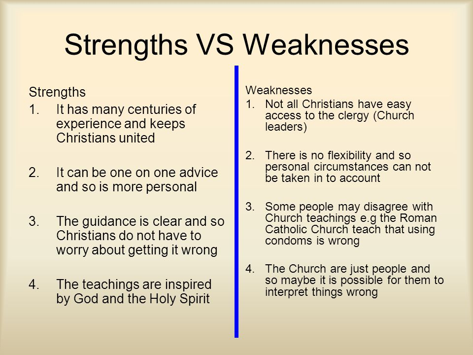 Strengths VS Weaknesses Strengths 1.It has many centuries of experience and keeps Christians united 2.It can be one on one advice and so is more perso