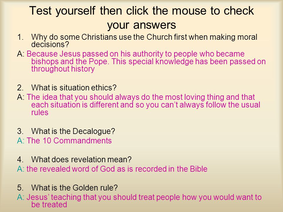 Test yourself then click the mouse to check your answers 1.Why do some Christians use the Church first when making moral decisions? A: Because Jesus p