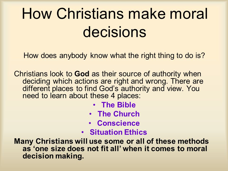 How Christians make moral decisions How does anybody know what the right thing to do is? Christians look to God as their source of authority when deci