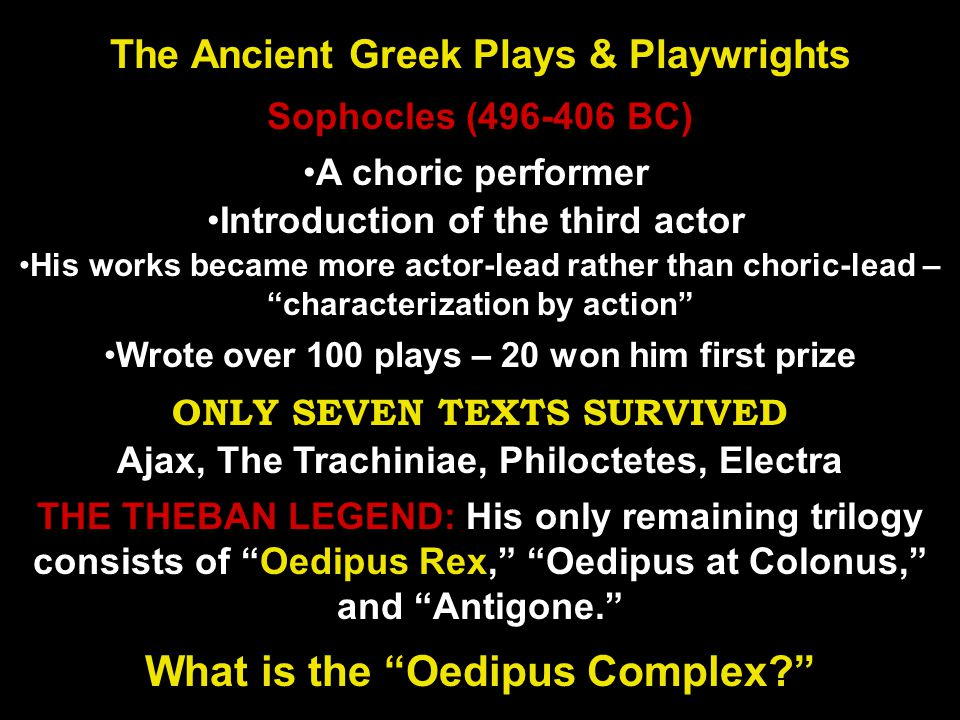 A choric performer Sophocles (496-406 BC) The Ancient Greek Plays & Playwrights Introduction of the third actor His works became more actor-lead rathe