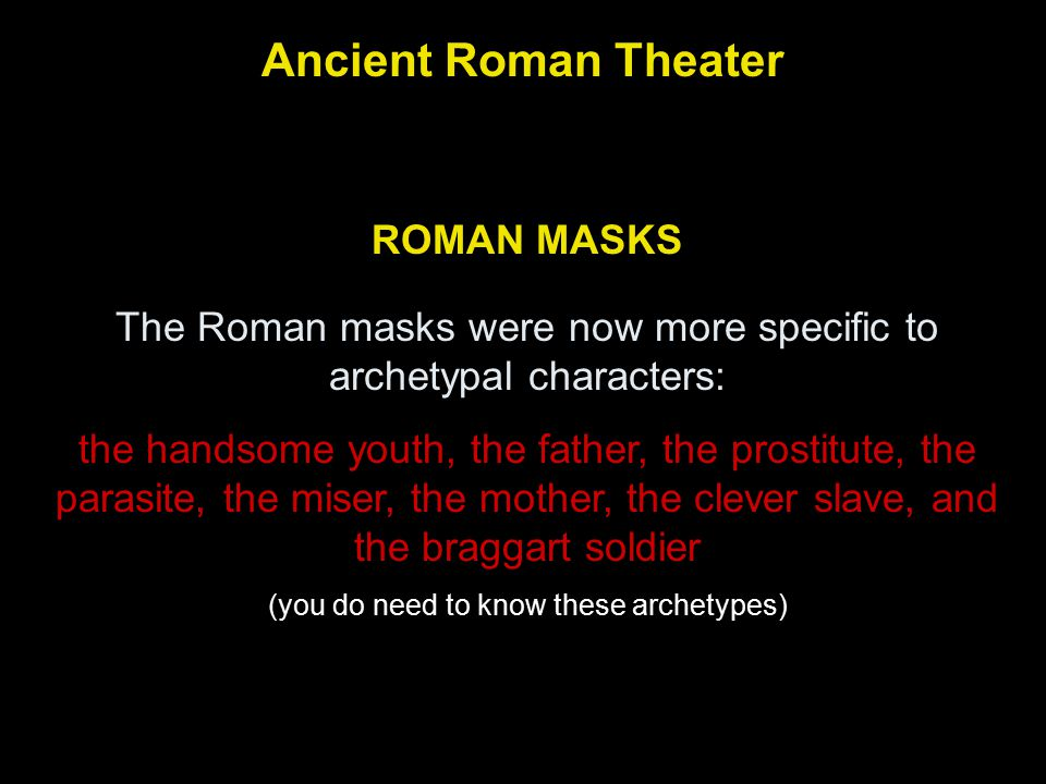 Ancient Roman Theater ROMAN MASKS The Roman masks were now more specific to archetypal characters: the handsome youth, the father, the prostitute, the