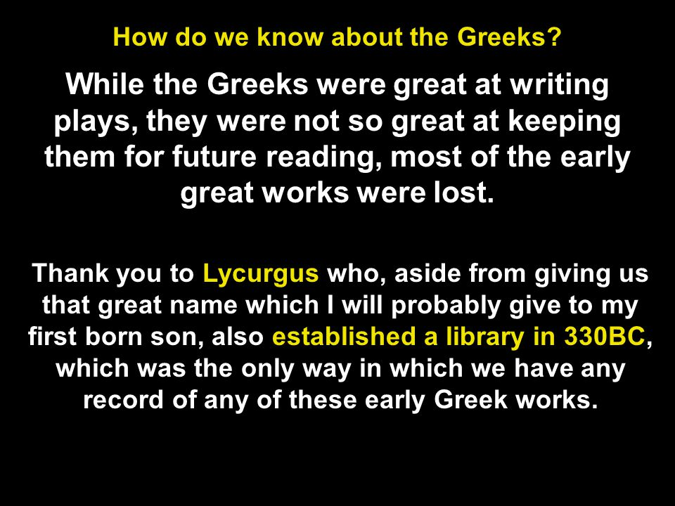 Thank you to Lycurgus who, aside from giving us that great name which I will probably give to my first born son, also established a library in 330BC,