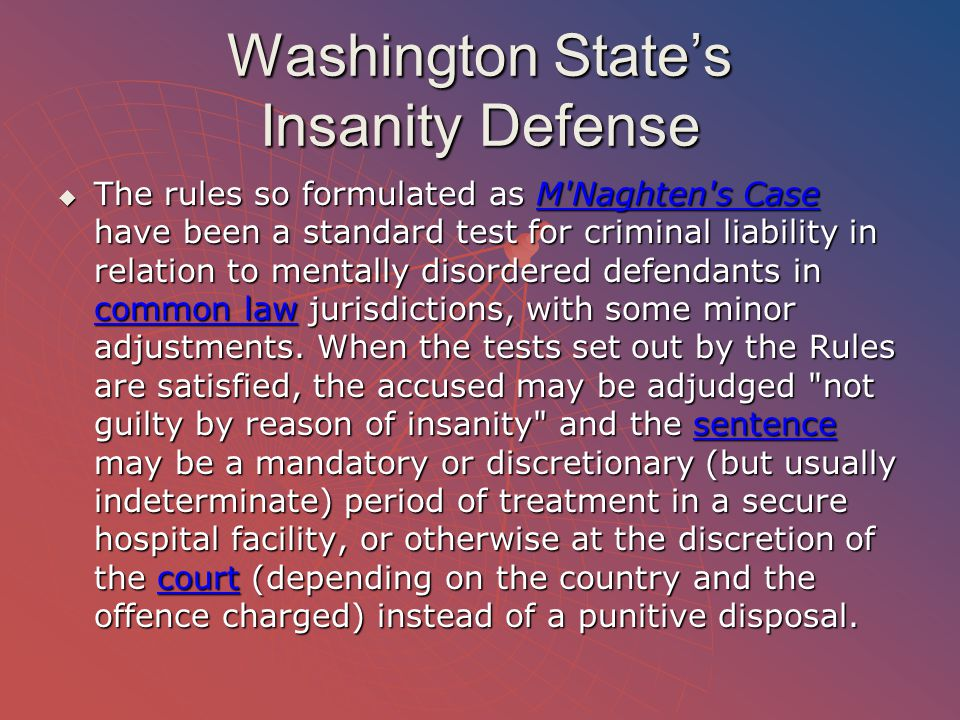 Washington State's Insanity Defense  The rules so formulated as M'Naghten's Case have been a standard test for criminal liability in relation to ment