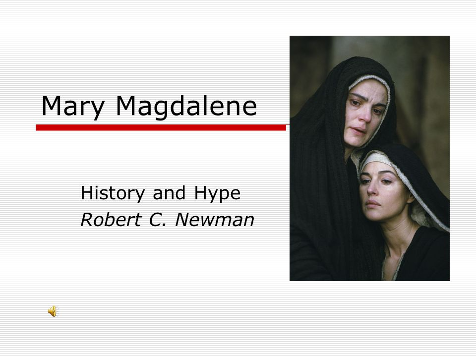 Mary Magdalene  A great deal of interest recently…  … much of this spawned by Dan Brown s Da Vinci Code.