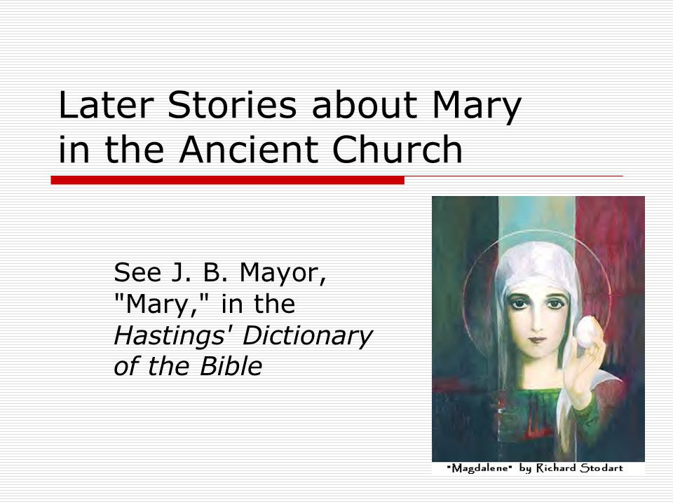Later Stories about Mary in the Ancient Church See J.