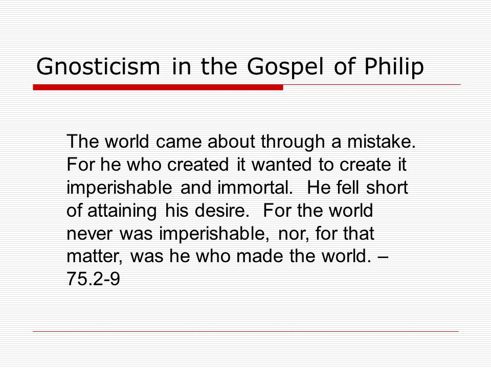 Gnosticism in the Gospel of Philip The world came about through a mistake.