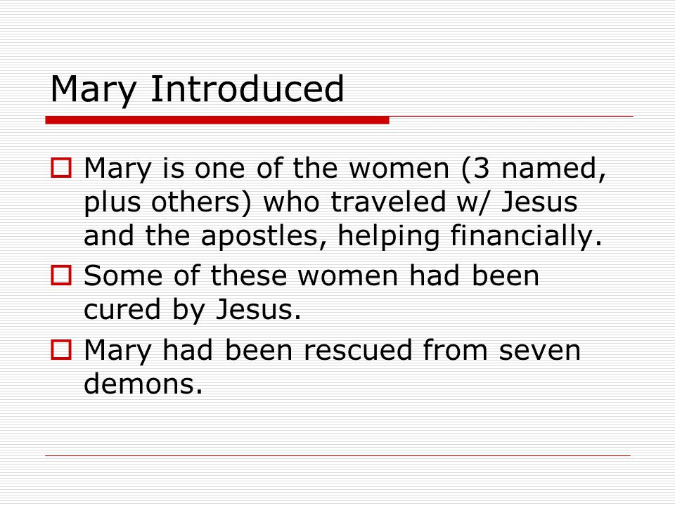 Mary Introduced  Mary is one of the women (3 named, plus others) who traveled w/ Jesus and the apostles, helping financially.