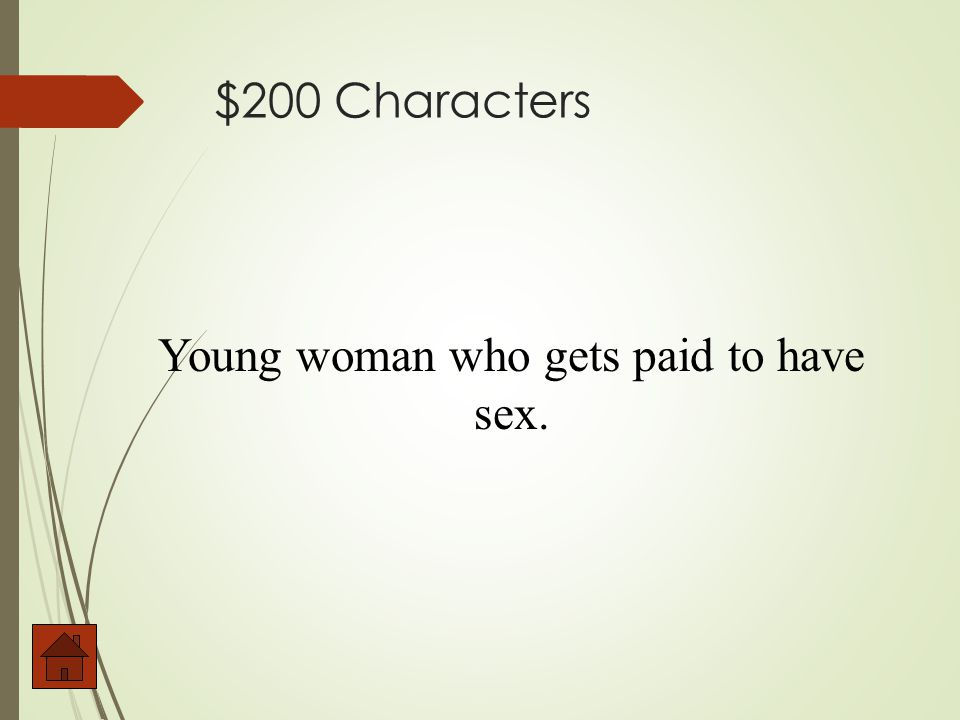 $200 Characters Young woman who gets paid to have sex.