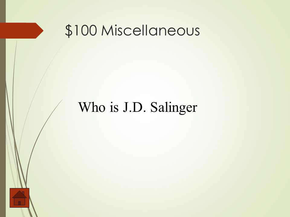 $100 Miscellaneous Who is the author of Catcher in the Rye