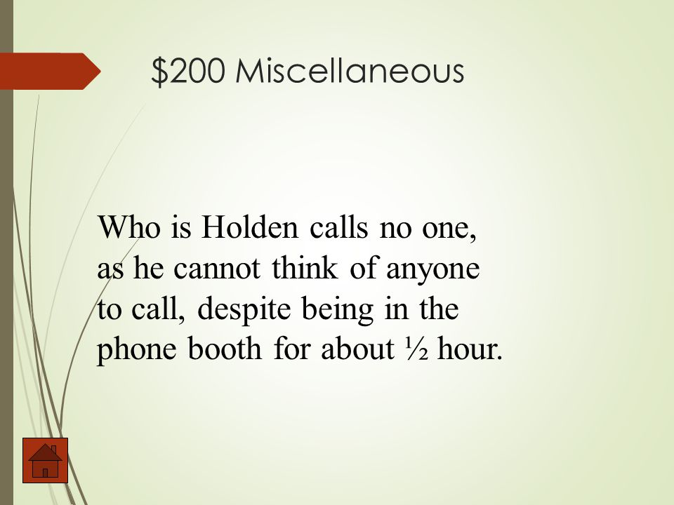 $200 Miscellaneous Who does Holden call in the phone booth in Penn Station