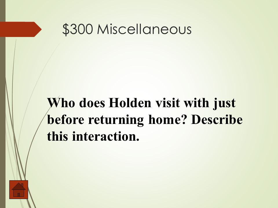 $200 Miscellaneous Who is Holden calls no one, as he cannot think of anyone to call, despite being in the phone booth for about ½ hour.
