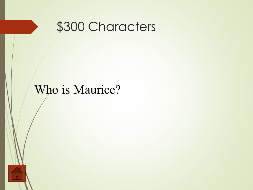 $300 Characters Who is Maurice?