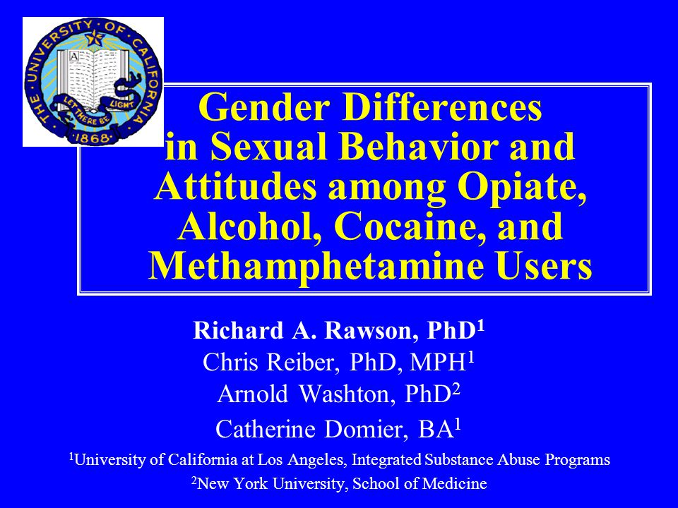 Gender Differences in Sexual Behavior and Attitudes among Opiate, Alcohol, Cocaine, and Methamphetamine Users Richard A.