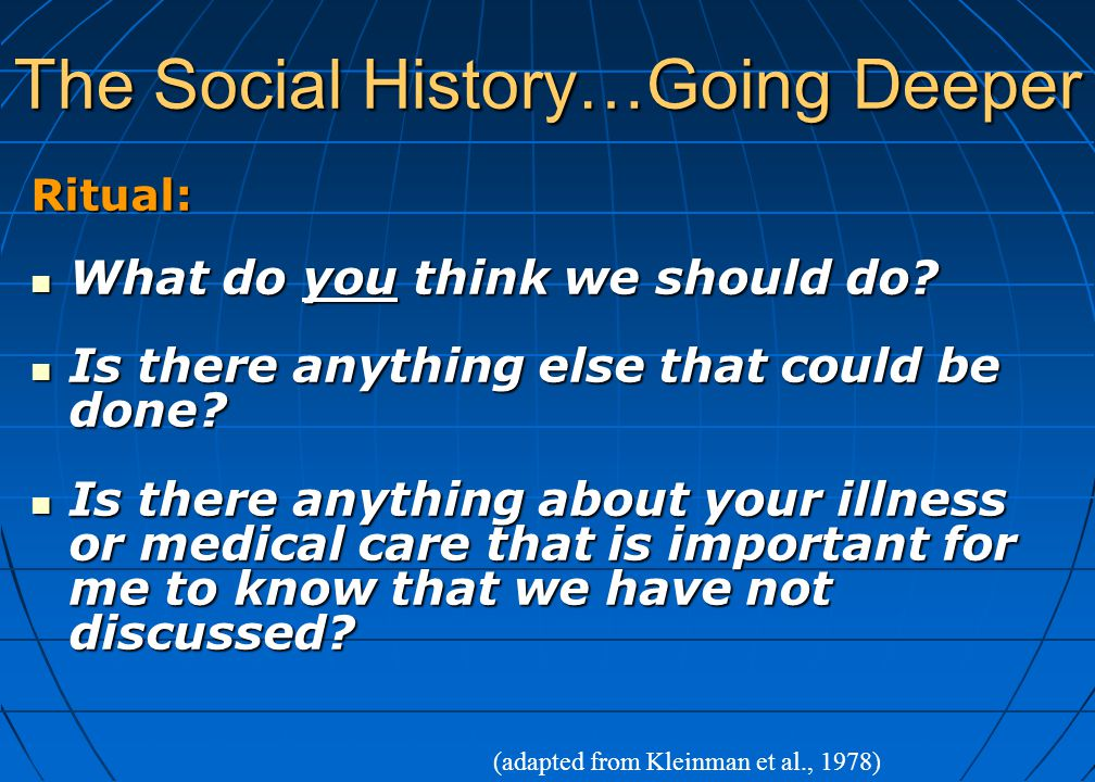 The Social History…Going Deeper Ritual: What do you think we should do? What do you think we should do? Is there anything else that could be done? Is