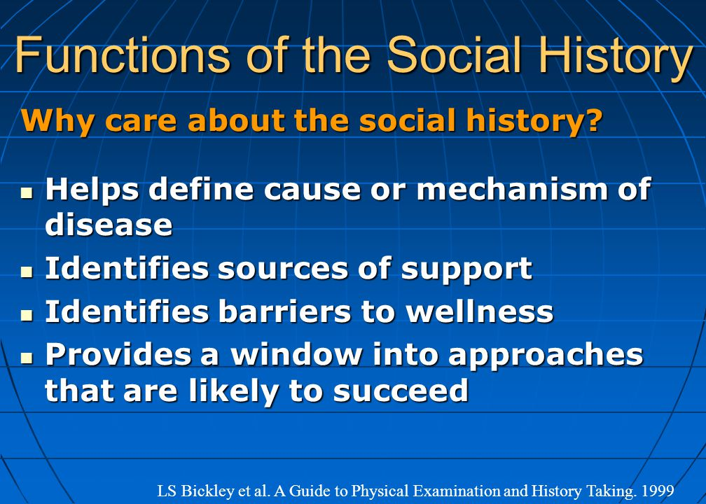 Functions of the Social History Why care about the social history? Helps define cause or mechanism of disease Helps define cause or mechanism of disea
