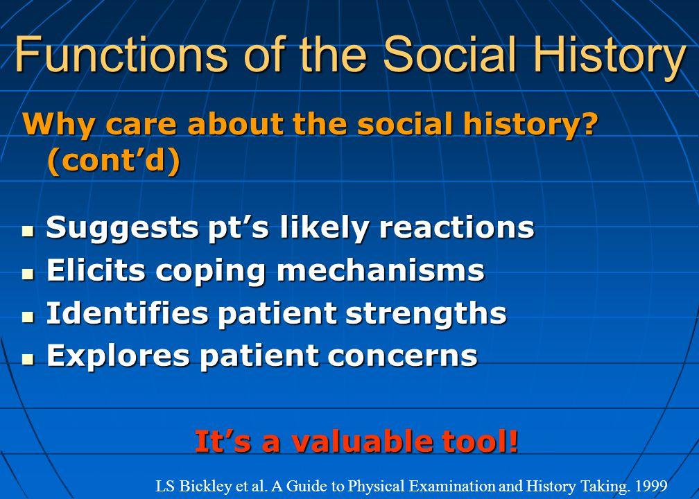 Functions of the Social History Why care about the social history? (cont'd) Suggests pt's likely reactions Suggests pt's likely reactions Elicits copi