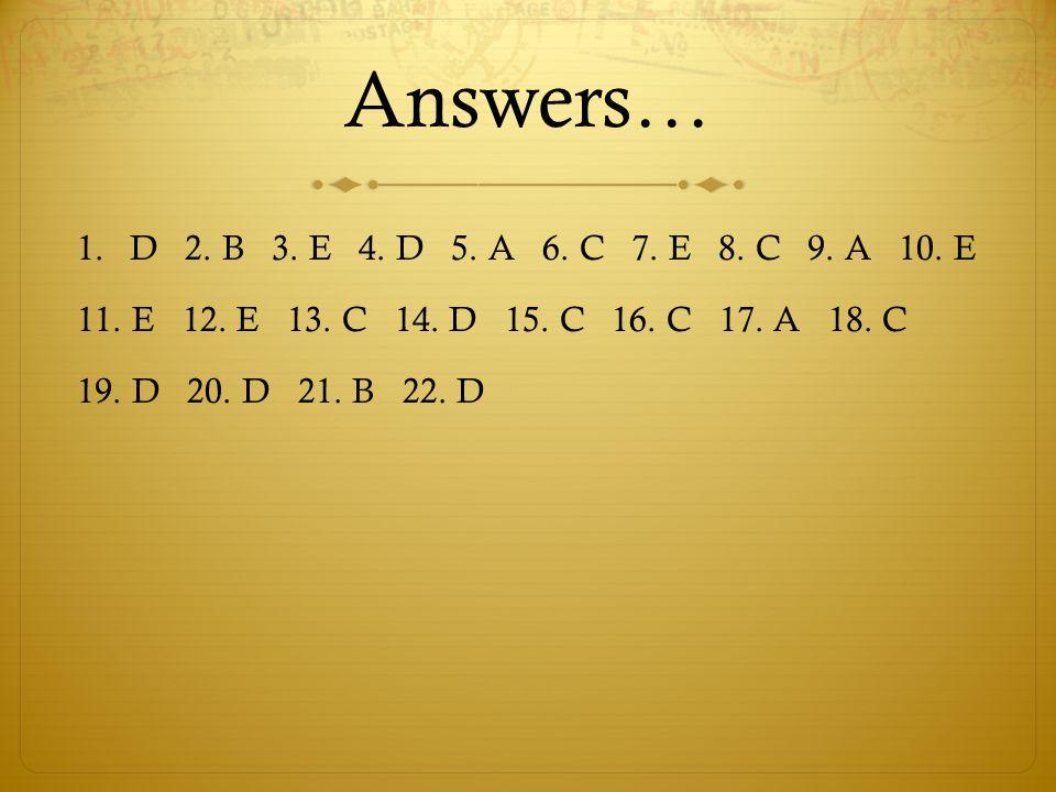 Answers… 1.D 2. B 3. E 4. D 5. A 6. C 7. E 8.