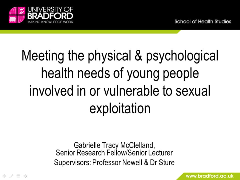 Meeting the physical & psychological health needs of young people involved in or vulnerable to sexual exploitation Gabrielle Tracy McClelland, Senior