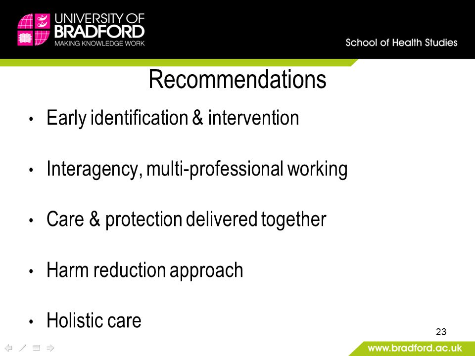 Early identification & intervention Interagency, multi-professional working Care & protection delivered together Harm reduction approach Holistic care