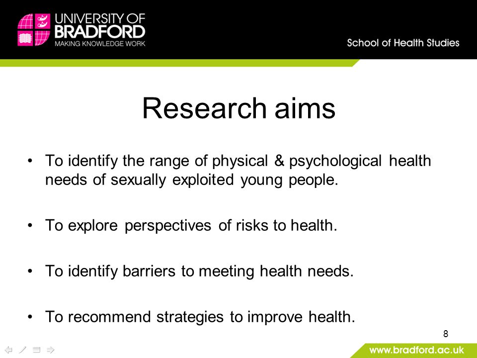 8 Research aims To identify the range of physical & psychological health needs of sexually exploited young people.