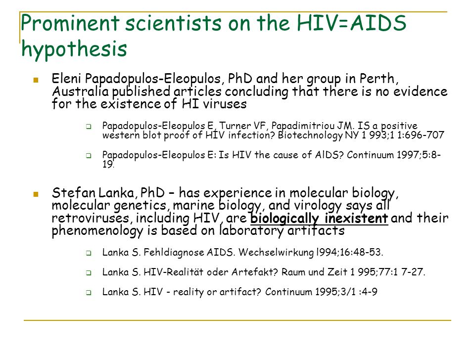 Eleni Papadopulos-Eleopulos, PhD and her group in Perth, Australia published articles concluding that there is no evidence for the existence of HI viruses  Papadopulos-Eleopulos E, Turner VF, Papadimitriou JM.