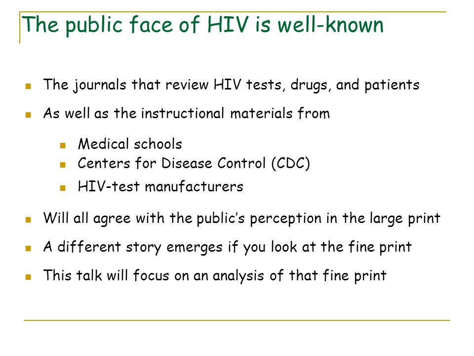 The journals that review HIV tests, drugs, and patients As well as the instructional materials from Medical schools Centers for Disease Control (CDC)