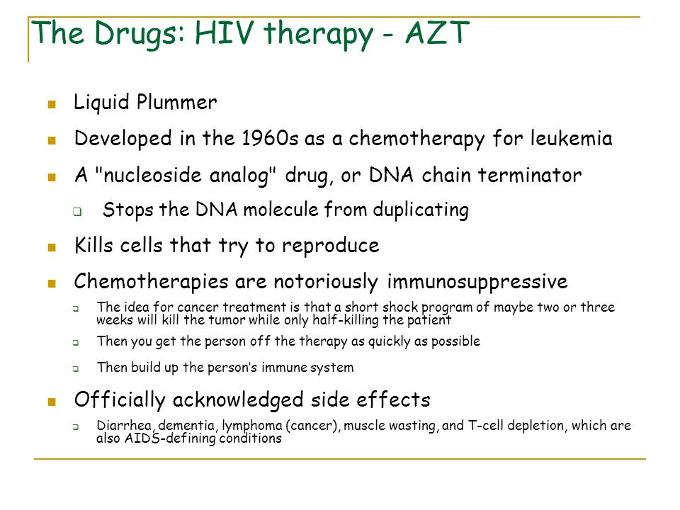 The Drugs: HIV therapy - AZT Liquid Plummer Developed in the 1960s as a chemotherapy for leukemia A