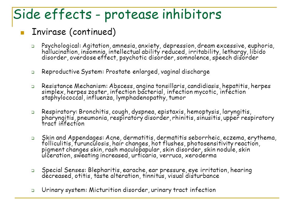 Side effects - protease inhibitors Invirase (continued)  Psychological: Agitation, amnesia, anxiety, depression, dream excessive, euphoria, hallucina