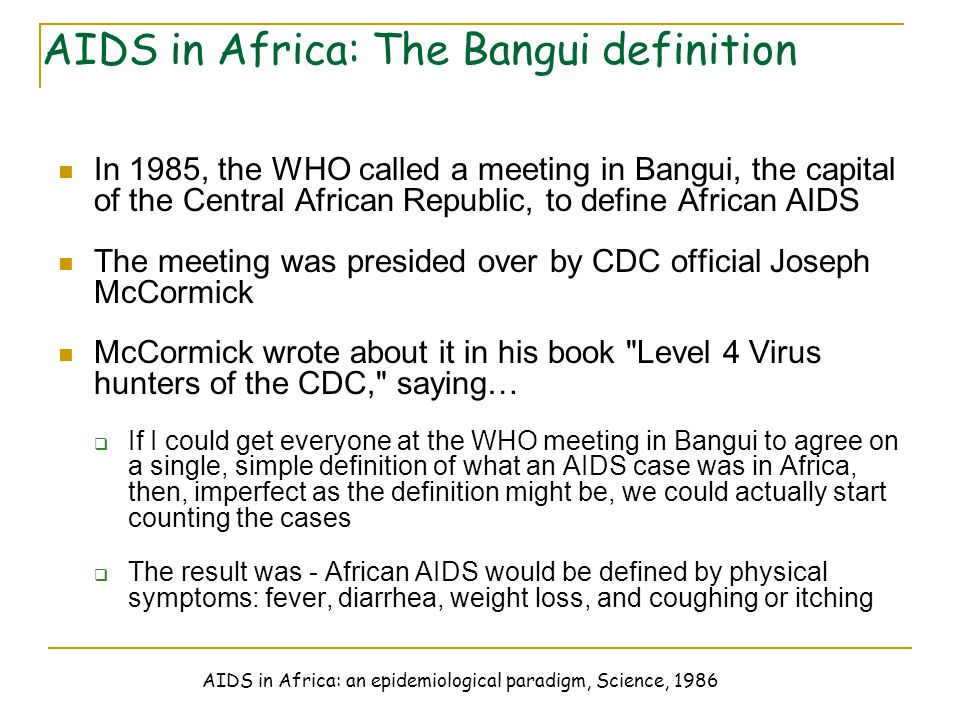 In 1985, the WHO called a meeting in Bangui, the capital of the Central African Republic, to define African AIDS The meeting was presided over by CDC