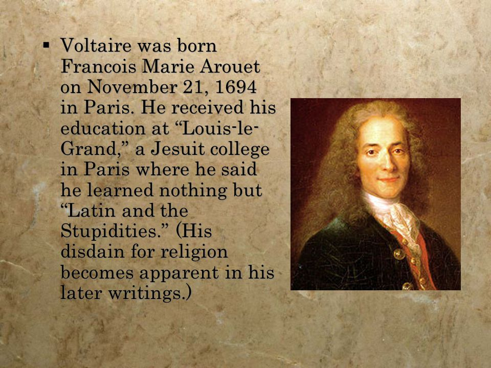  Voltaire was born Francois Marie Arouet on November 21, 1694 in Paris.