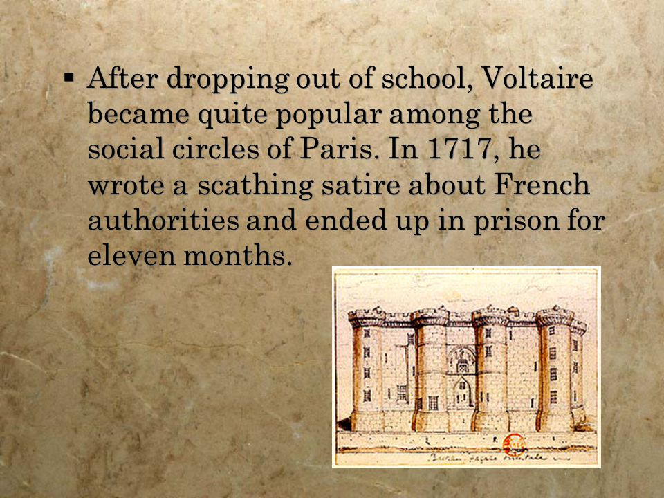  After dropping out of school, Voltaire became quite popular among the social circles of Paris.