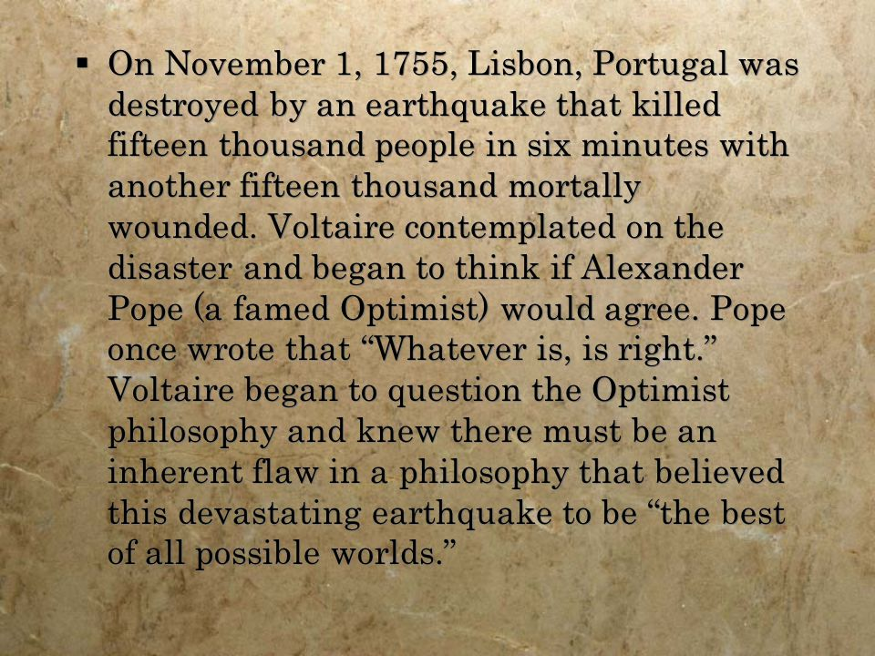  On November 1, 1755, Lisbon, Portugal was destroyed by an earthquake that killed fifteen thousand people in six minutes with another fifteen thousand mortally wounded.