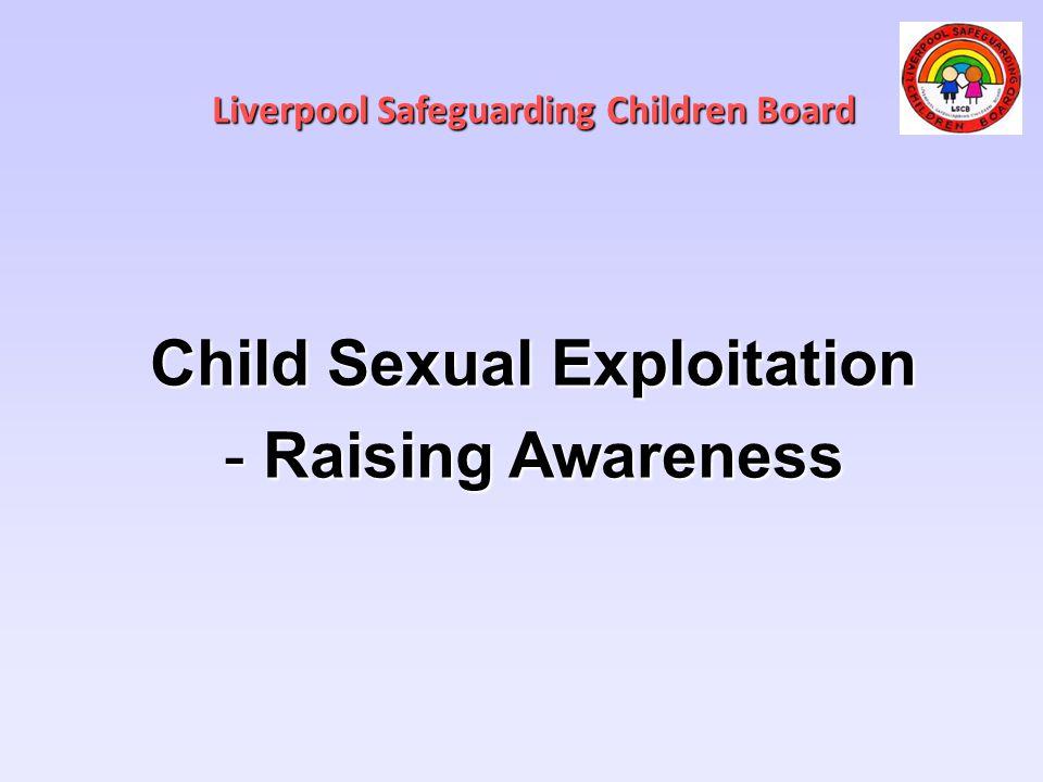 Liverpool Safeguarding Children Board Child Sexual Exploitation -Raising Awareness