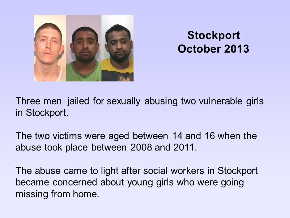 Three men jailed for sexually abusing two vulnerable girls in Stockport. The two victims were aged between 14 and 16 when the abuse took place between
