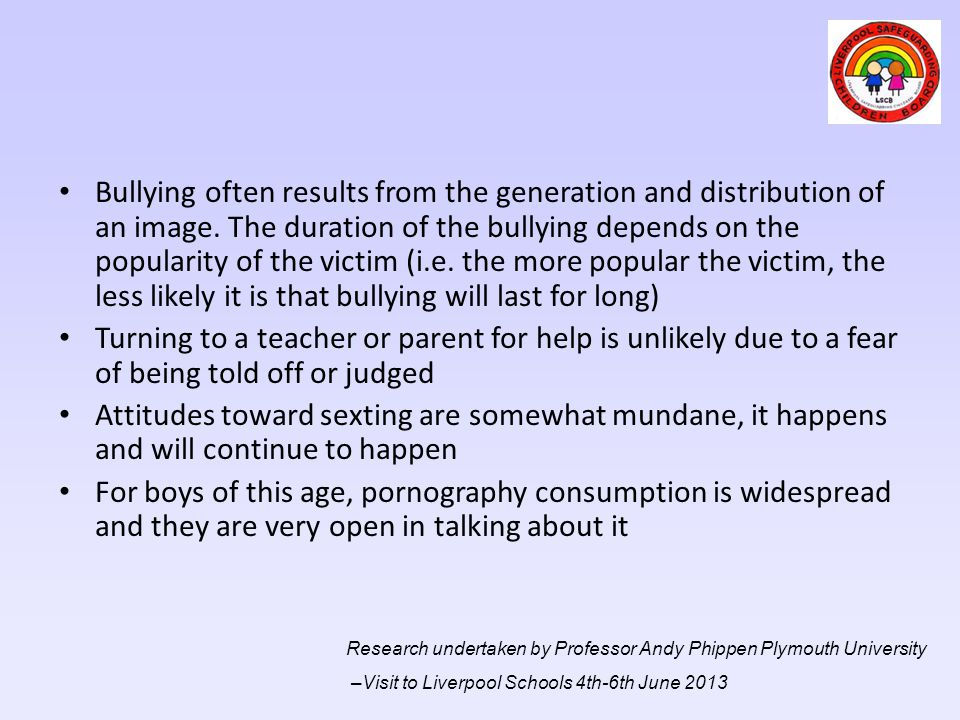 Bullying often results from the generation and distribution of an image. The duration of the bullying depends on the popularity of the victim (i.e. th