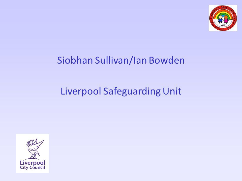 Siobhan Sullivan/Ian Bowden Liverpool Safeguarding Unit