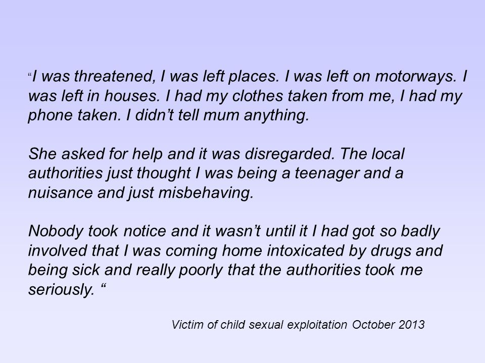 """"""" I was threatened, I was left places. I was left on motorways. I was left in houses. I had my clothes taken from me, I had my phone taken. I didn't t"""