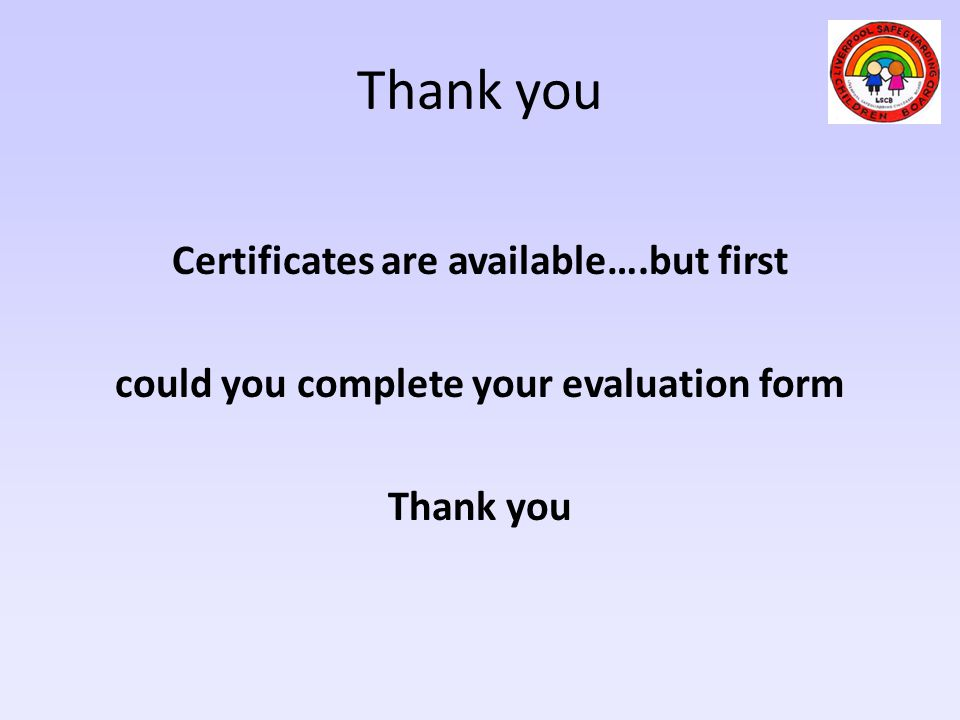 Thank you Certificates are available….but first could you complete your evaluation form Thank you